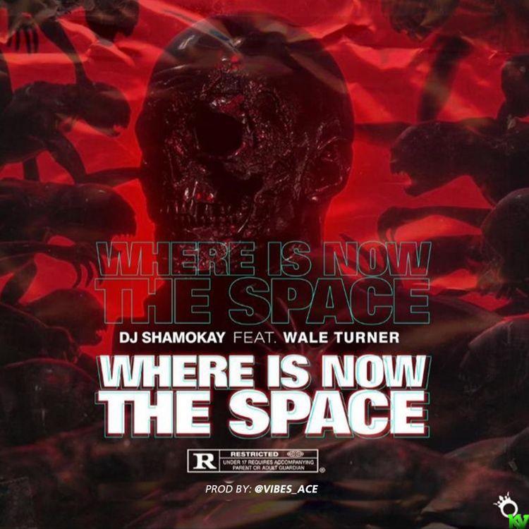 DJ Shamokay – Where's Now the Space Ft Wale Turner