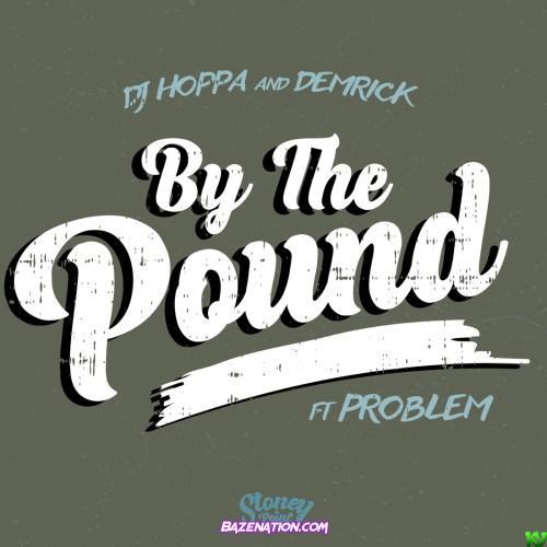 Demrick & DJ Hoppa – By The Pound ft. Problem