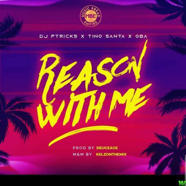 Dj Pwithtricks Ft. Tino, Oba – Reason With Me