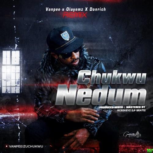 Vanpee – Chukwu Nedum (Remix) ft. Olayemz x Donrich
