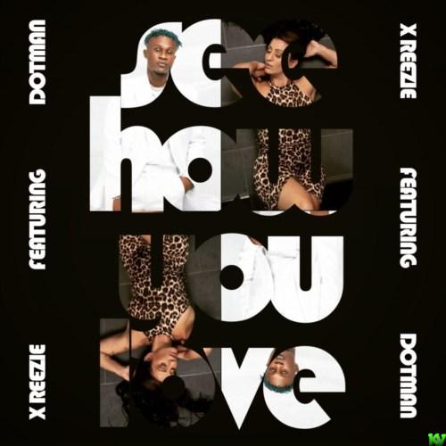 X ReeZie – See How You Love ft. Dotman