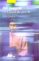 Le Chant du Pèlerin De OH Jung-hi éditions Philippe Picquier Récits traduits du coréen par Lee Byoung-Jou