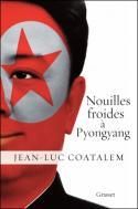 Nouilles froides à Pyongyang de Jean-Luc Coatalem