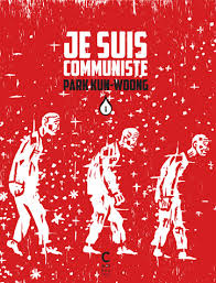 Je suis communiste PARK Kun-wong Éditions Cambourakis