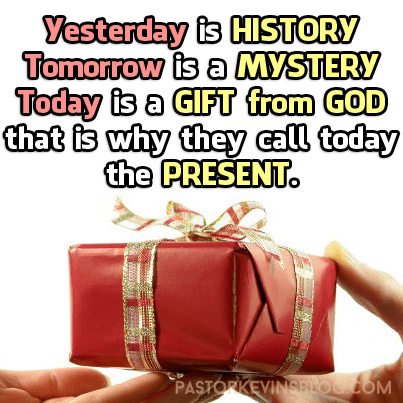 Yesterday Tomorrow Today Is A Gift From God Kevincarsoncom