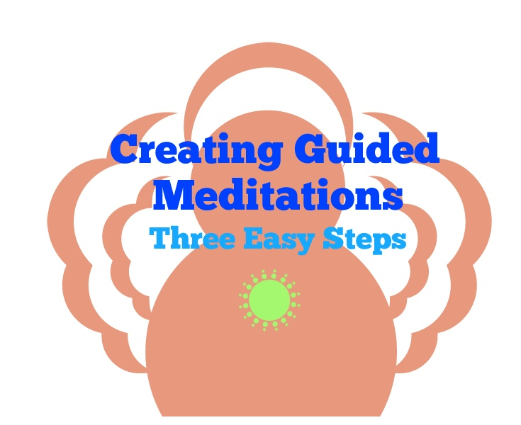 Creating Guided Meditations in Three Easy Steps