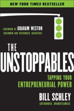 The UnStoppables: Tapping Your Entrepreneurial Power by Bill Schley