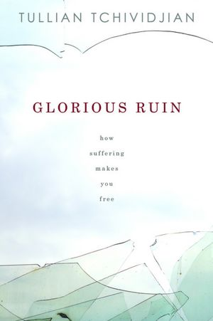 Glorious Ruin How Suffering Sets You Free