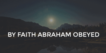 By Faith Abraham Obeyed