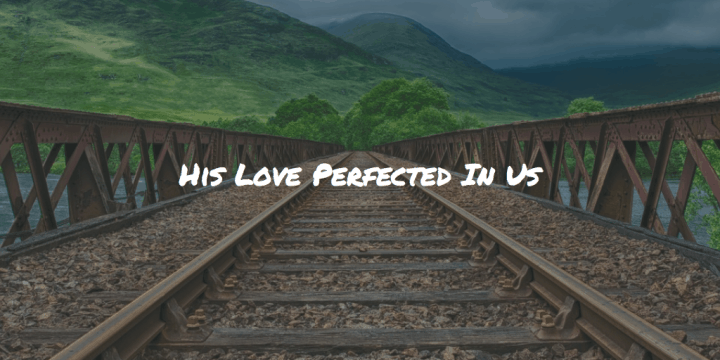 His Love Perfected In Us