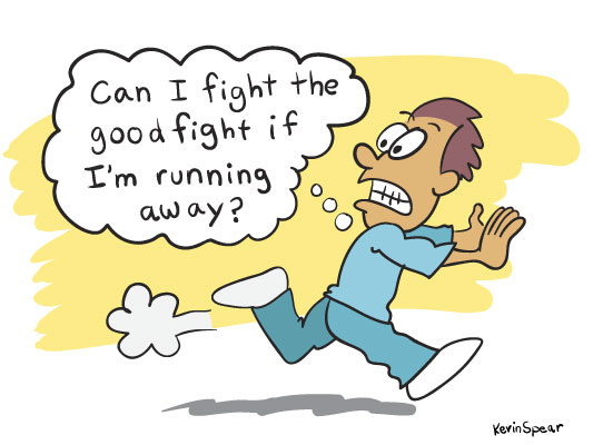 "Cartoon of a man fleeing. He thinks, ""Can I fight the good fight if I'm running away?"""