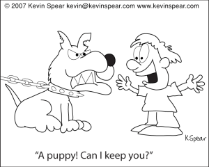 "Cartoon of a boy and a mean dog. The boy says, ""A puppy! Can I keep you?"""