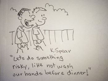 "Cartoon of two boys. One says, ""Lets do something risky, like not wash our hands before dinner!"""