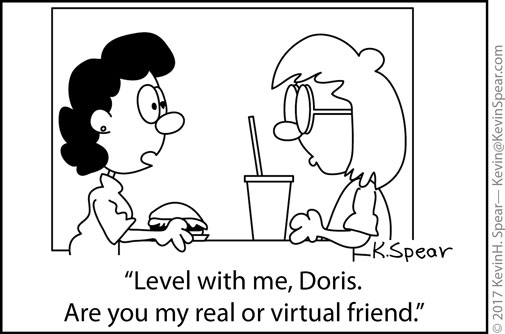 "Cartoon of two women at a fast food restaurant. One says, ""Level with me, Doris. Are you my real or virtual friend."""