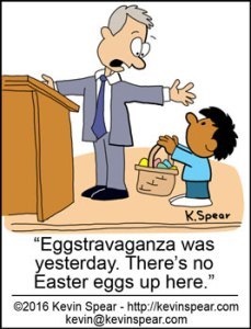 "Cartoon of a pastor and a boy with an Easter egg basket. The Pastor says, ""Eggstravaganza was yesterday. There's no Easter eggs up here."""