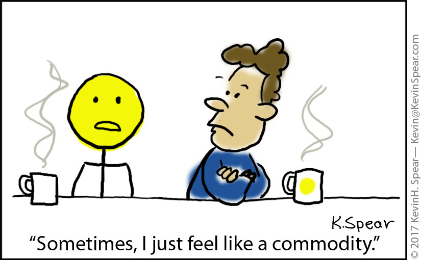 "Cartoon of a stick man. He says to another man, ""Sometimes I feel like a commodity."""