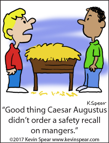"Cartoon of two boys at a manger scene. One says, ""Good thing Caesar Augustus didn't order a safety recall on mangers."""