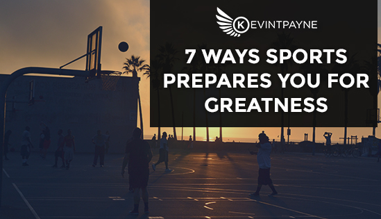7 Ways Sports Prepares You For Greatness
