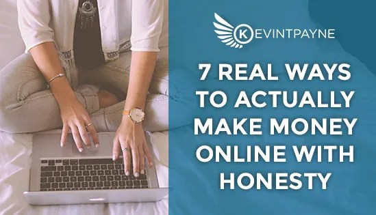 7 Real Ways To Actually Make Money Online With Honesty