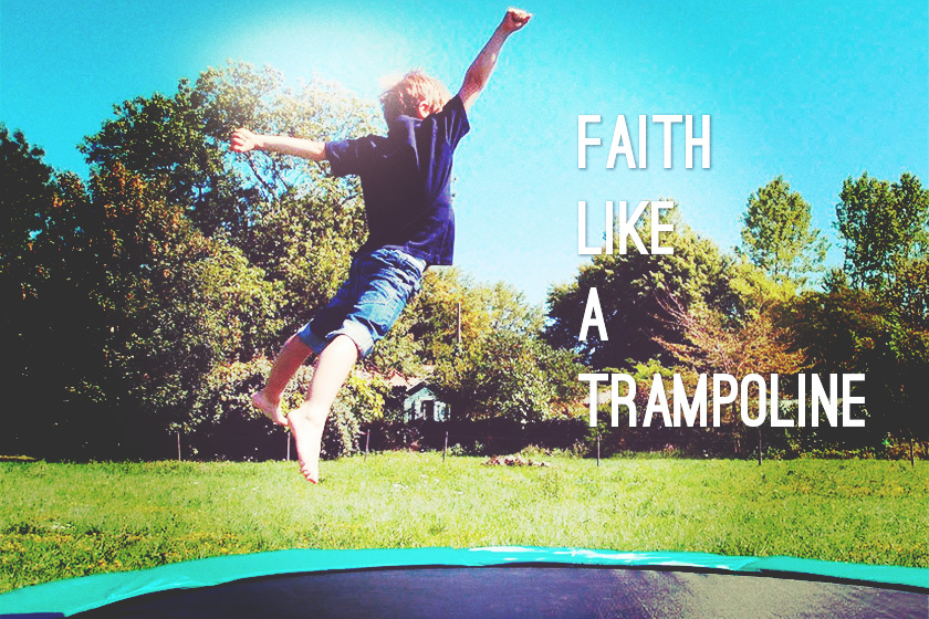 faith-like-a-trampoline