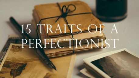 15 Traits of a Perfectionist