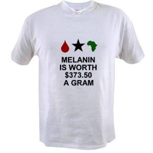Keep calm melanin is worth $300 a gram more than gold. https://www.cafepress.com/+gifts