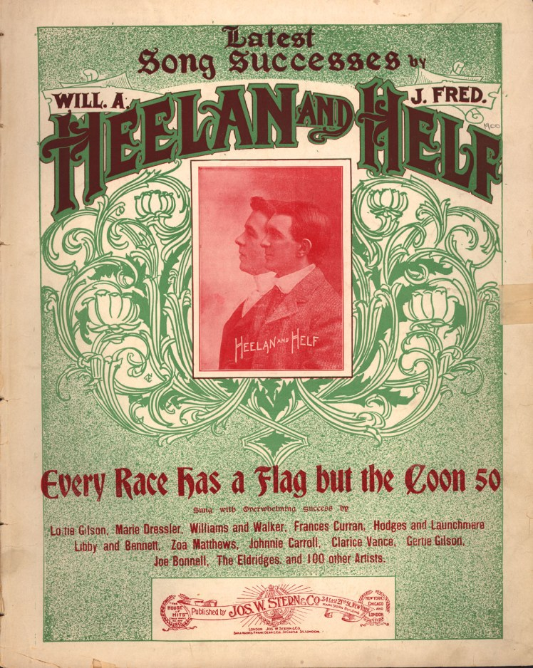 "Wil A. Heelan and J. Fred Helf wrote the derogatory song ""Every Race Has A Flag But The Coon"" in the year 1900."