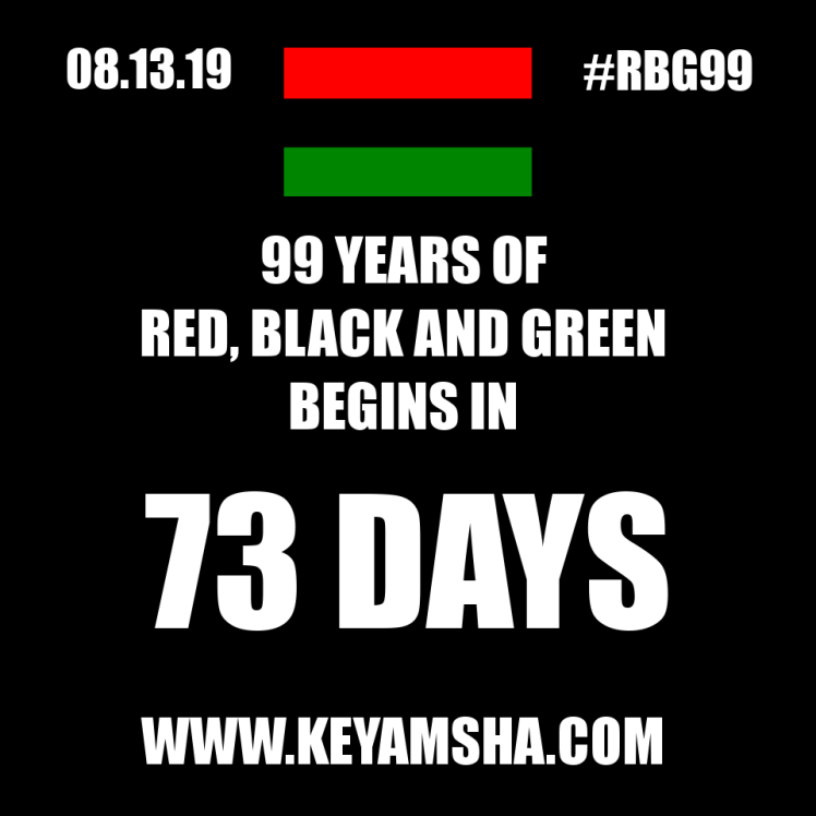 8.13.19 #RBG99 99 YEARS OF Red, Black and Green begins in 73 days. www.keyamsha.com