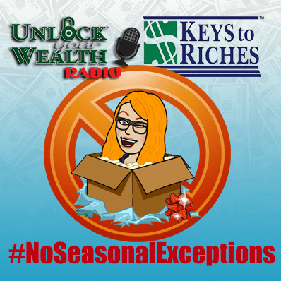 Keys to Riches Powered by Unlock Your Wealth Radio and No Seasonal Exceptions