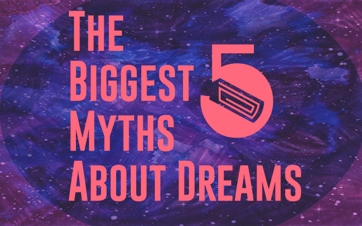 The 5 Biggest Myths About Dreams