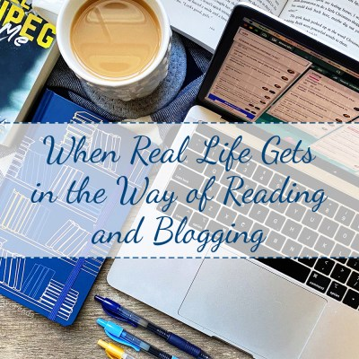 When Real Life Gets in the Way of Reading and Blogging