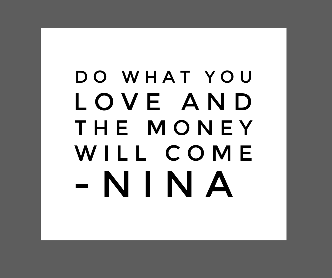 Do What You Love and the Money will Come
