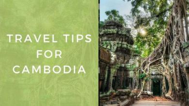 Photo of Cambodia: 5 Tips You Must Know Before You Travel To The Country