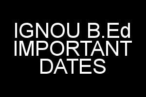 IGNOU B.Ed Important Dates
