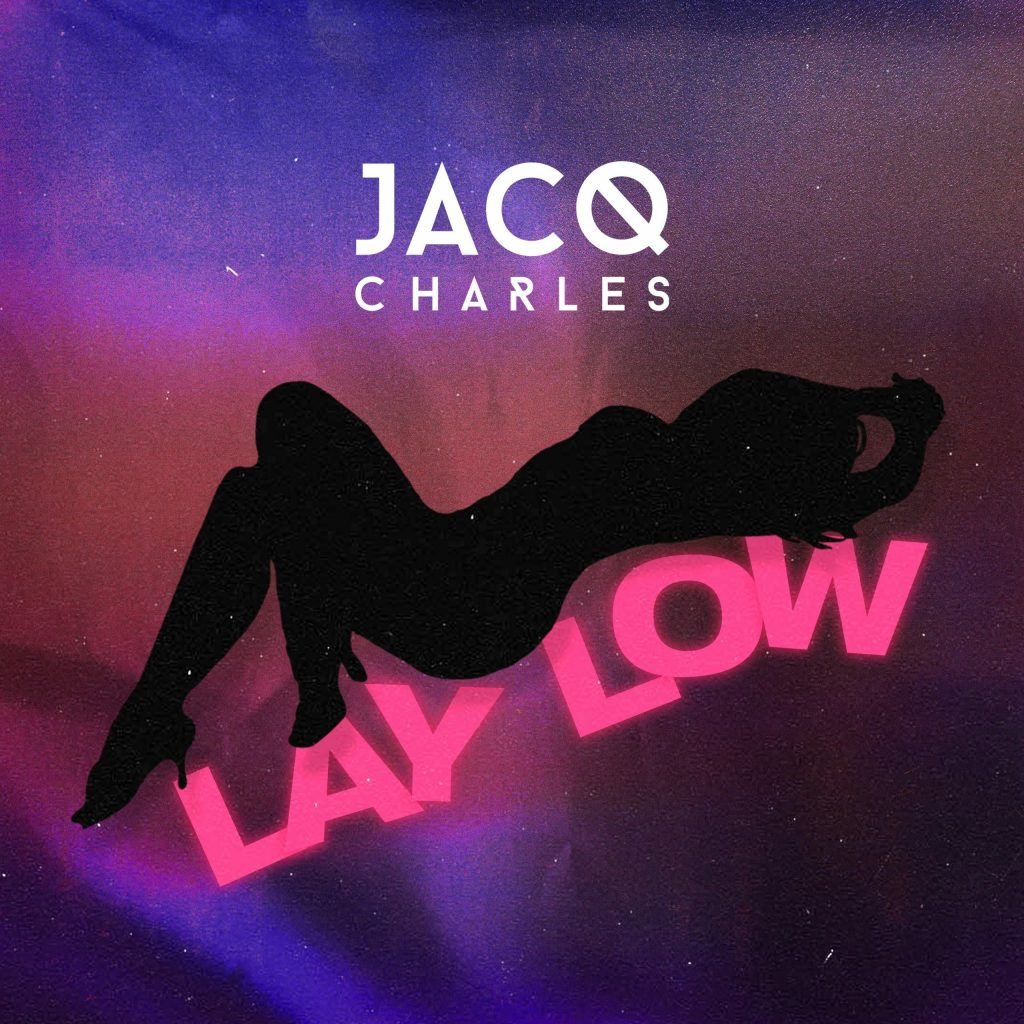 Listen To 'LAY LOW' By Jacq Charles