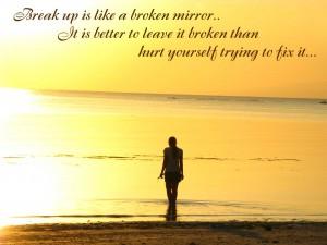 Break Up is like a broken mirror
