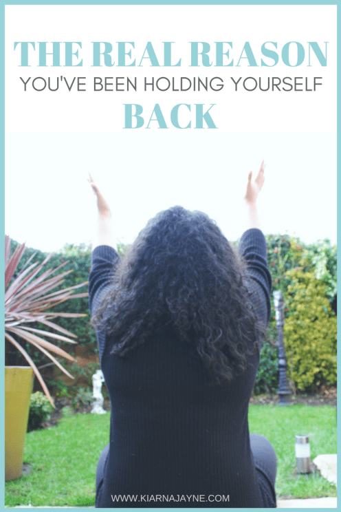 The REAL Reason You've Been Holding Yourself Back