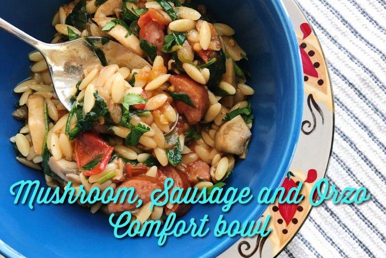 Mushroom Sausage and Orzo Comfort Bowl