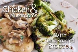 Chicken and Mushrooms with Garlic Roasted Broccoli