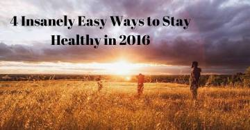 4 Insanely Easy Ways to Stay Healthy in 2017