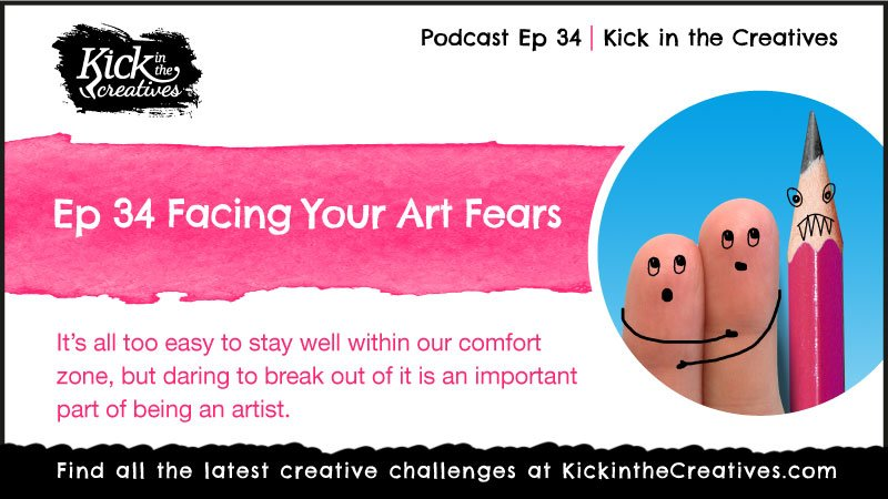 Ep 34. Facing Your Art Fears