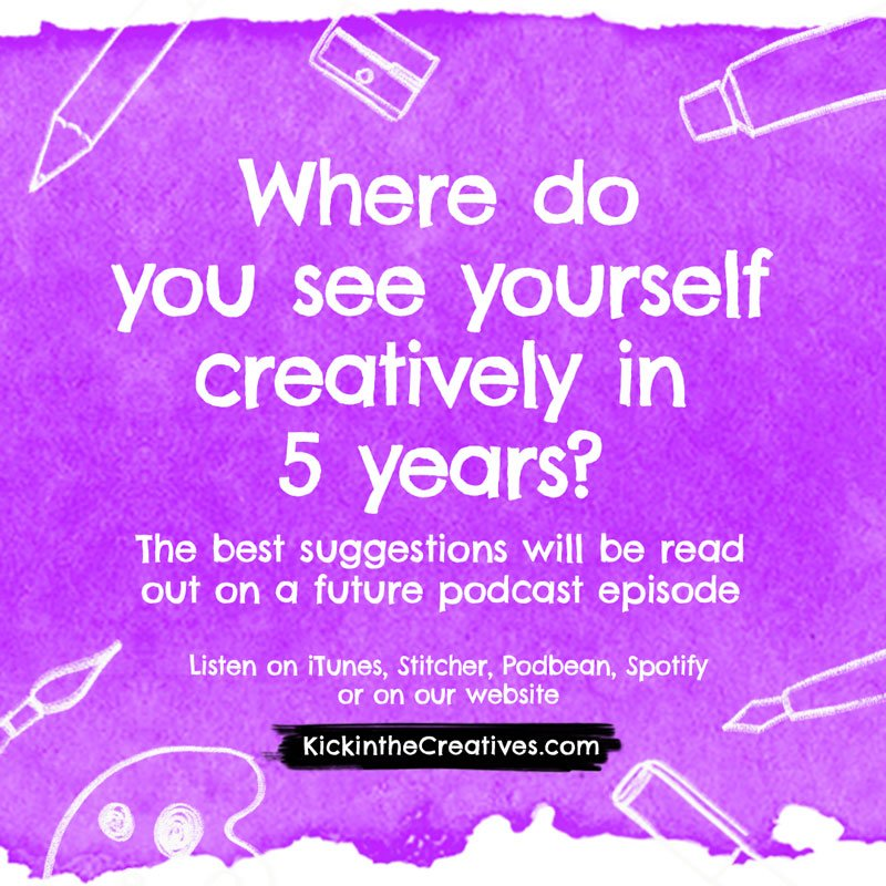 where do you see yourself creatively in 5 years?