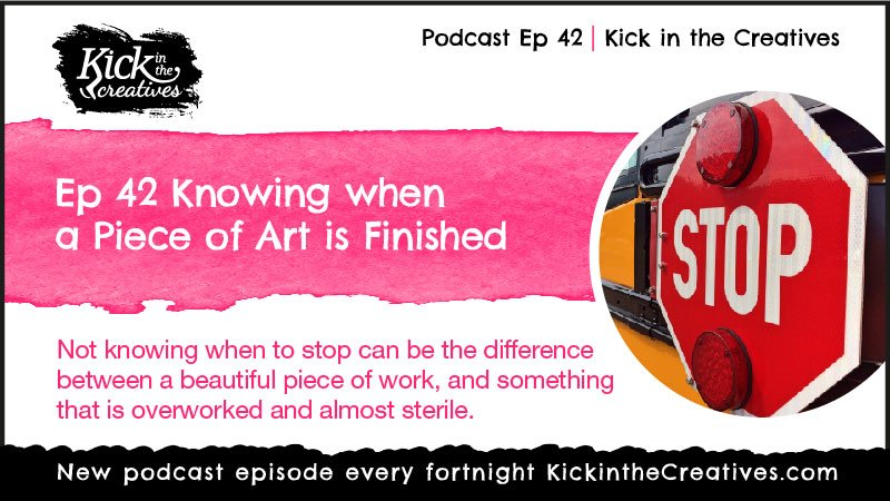 Ep 42 Knowing when a Piece of Art is Finished