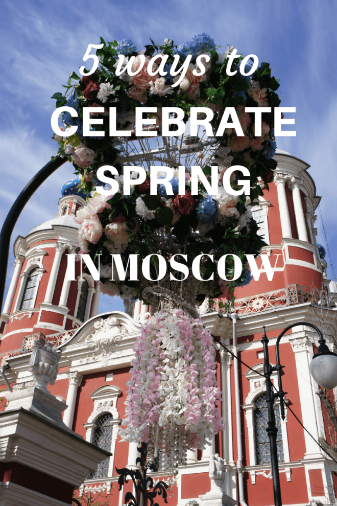 Five ways to celebrate spring in Moscow Russia