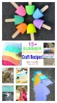 Over 15 Summer Fun Craft Recipe Boredom Busters for Kids Outdoor Play - www.kidfriendlythingstodo.com