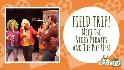 Field Trip! Meet the Story Pirates & The Pop Ups!