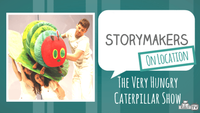 StoryMakers On Location | The Very Hungry Caterpillar Show