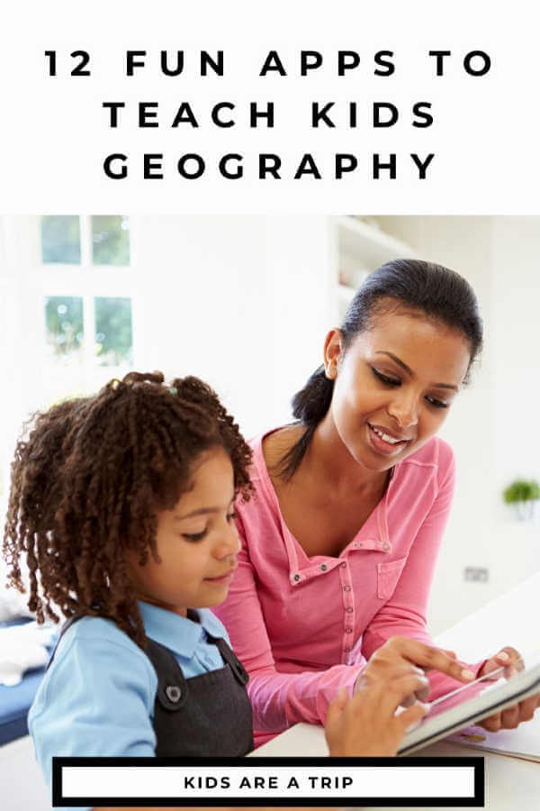 Apps That Teach Kids Geography-Kids Are A Trip