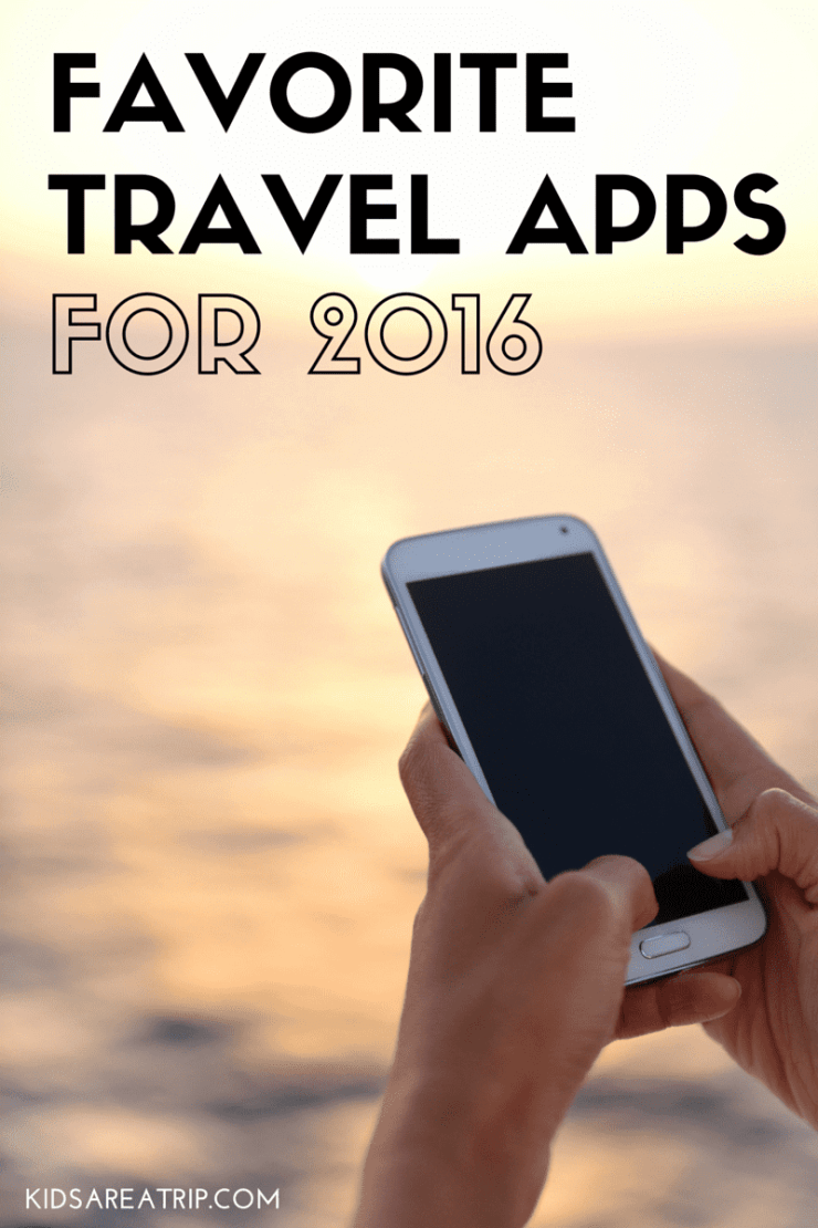 Favorite Travel Apps for 2016-Kids Are A Trip