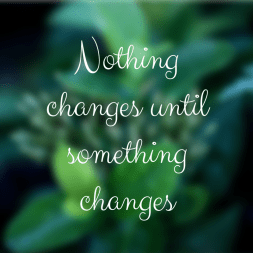 Nothing changes unless something changes